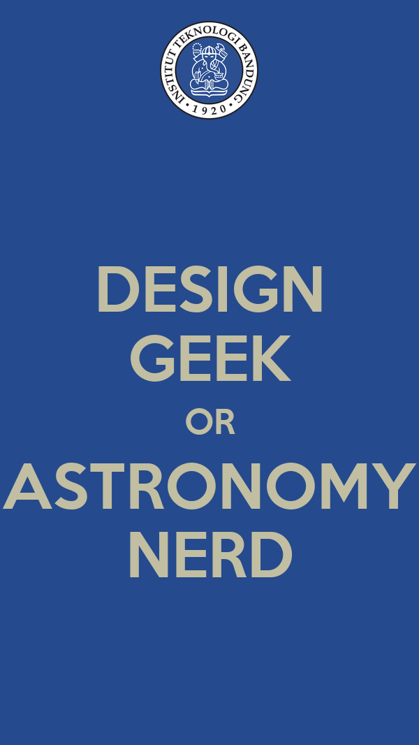 DESIGN GEEK OR ASTRONOMY NERD