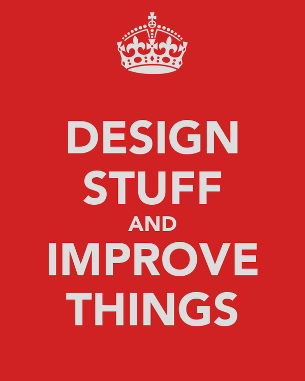 DESIGN STUFF AND IMPROVE THINGS