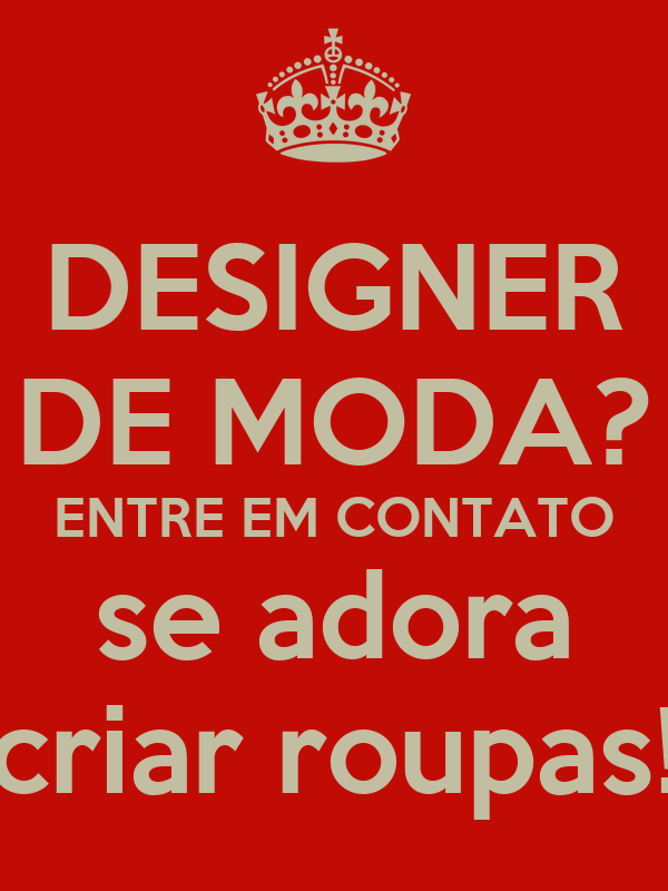 DESIGNER DE MODA? ENTRE EM CONTATO se adora criar roupas!