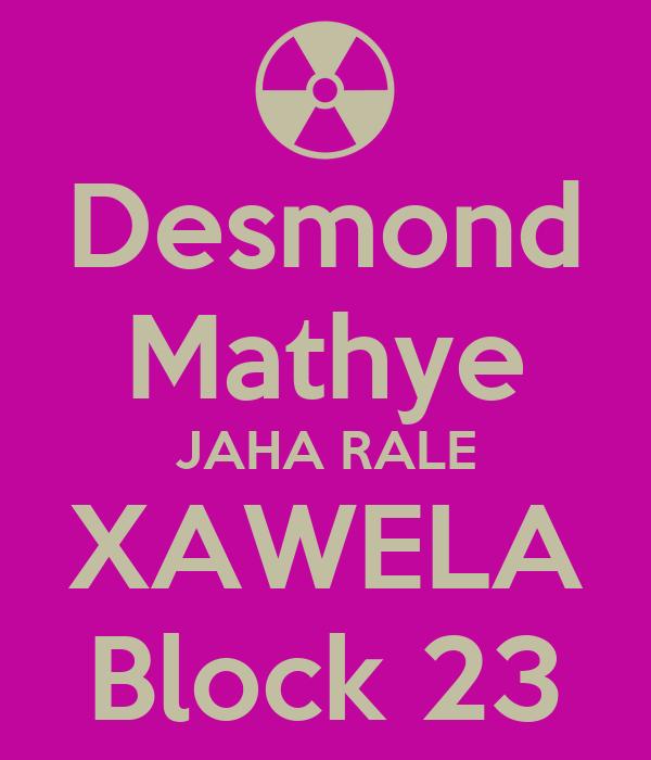Desmond Mathye JAHA RALE XAWELA Block 23