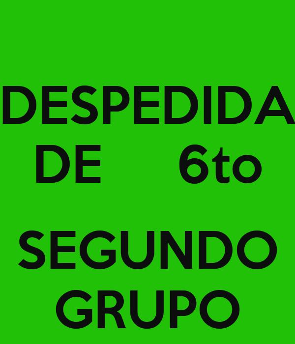 DESPEDIDA DE     6to  SEGUNDO GRUPO
