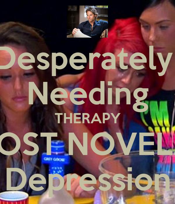 Desperately  Needing THERAPY POST NOVELA Depression
