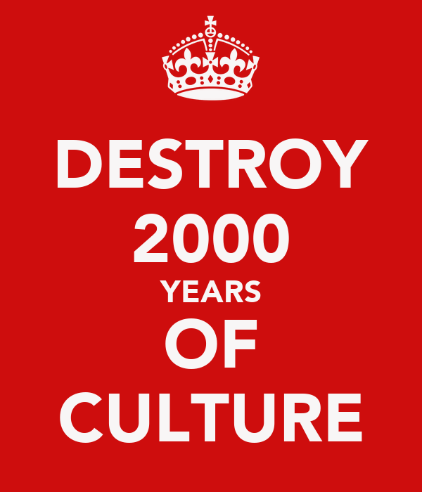 DESTROY 2000 YEARS OF CULTURE