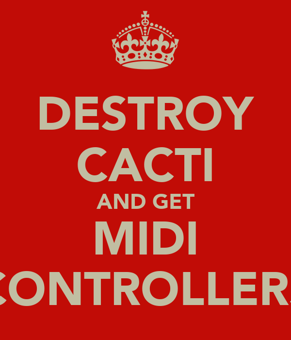 DESTROY CACTI AND GET MIDI CONTROLLERS