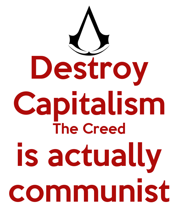 Destroy Capitalism The Creed is actually communist