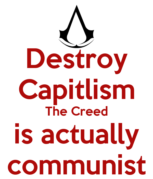 Destroy Capitlism The Creed is actually communist