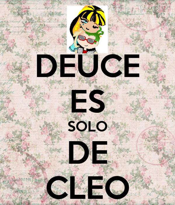 DEUCE ES SOLO DE CLEO