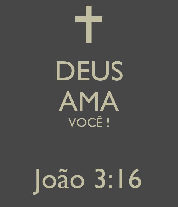 DEUS AMA VOCÊ !  João 3:16