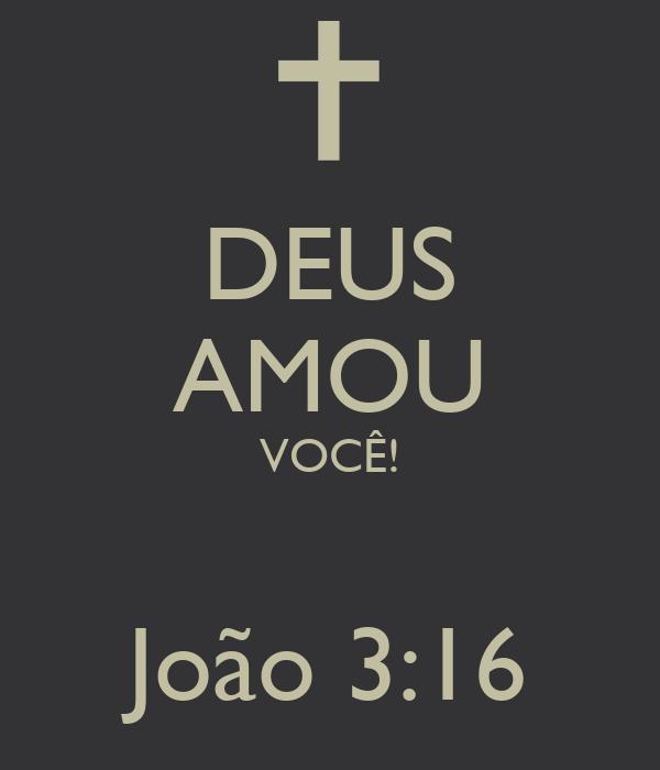 DEUS AMOU VOCÊ!  João 3:16