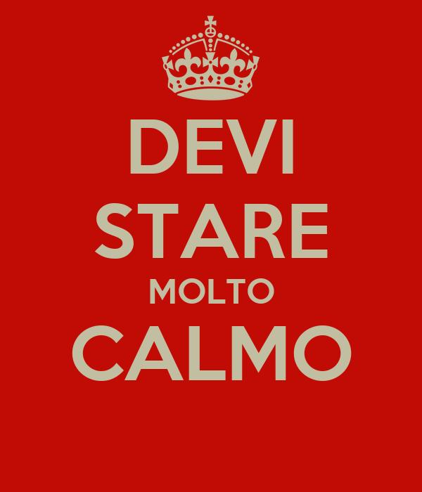 DEVI STARE MOLTO CALMO
