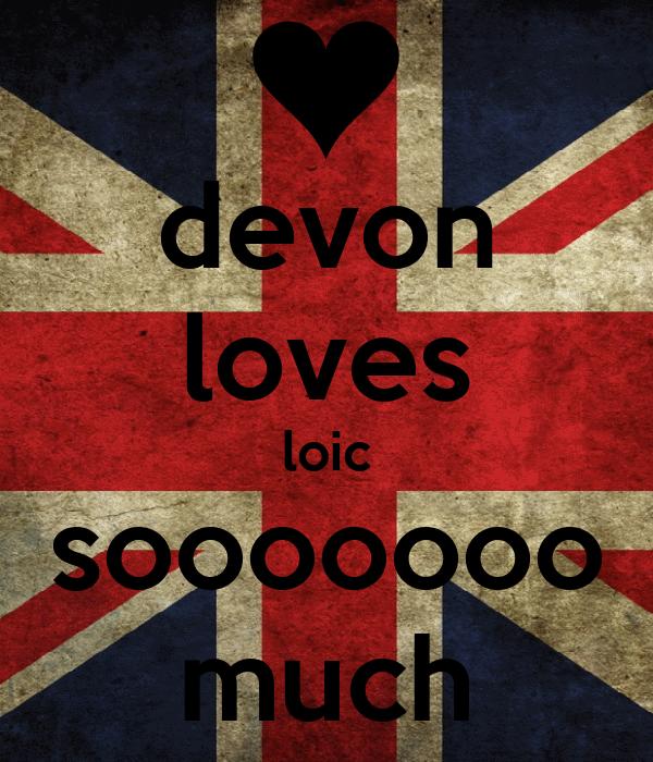 devon loves loic sooooooo much