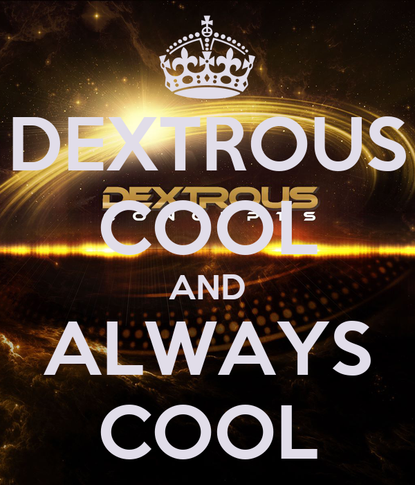 DEXTROUS COOL AND ALWAYS COOL