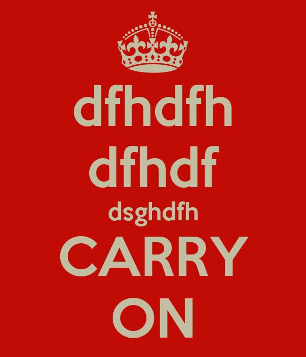 dfhdfh dfhdf dsghdfh CARRY ON