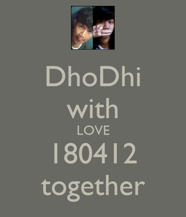 DhoDhi with LOVE 180412 together