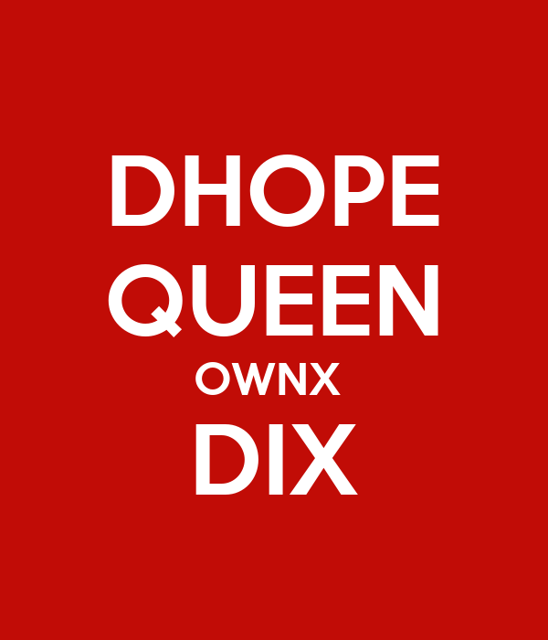 DHOPE QUEEN OWNX  DIX