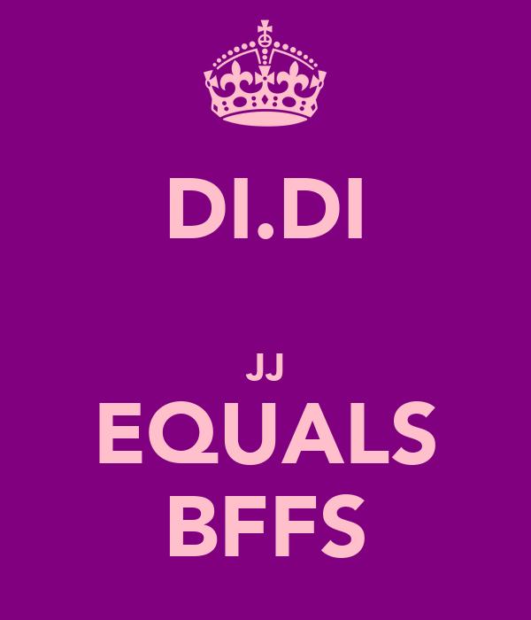 DI.DI   JJ EQUALS BFFS
