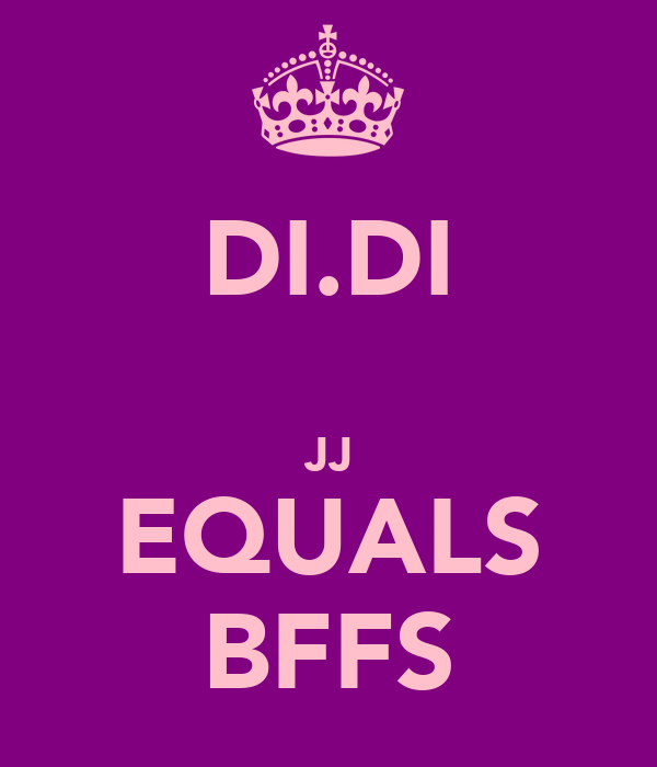 DI.DI   JJ EQUALS BFFS