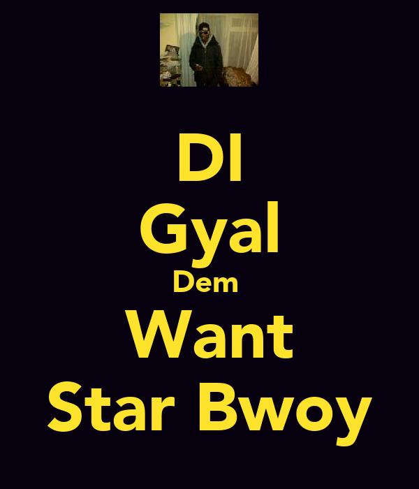 DI Gyal Dem  Want Star Bwoy