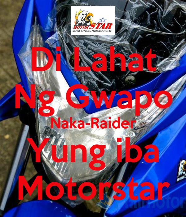 Di Lahat Ng Gwapo Naka-Raider Yung iba Motorstar
