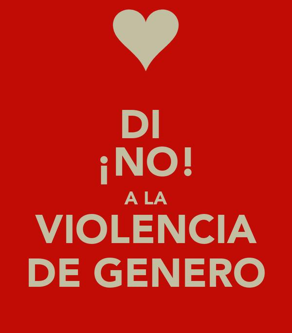 DI  ¡NO! A LA VIOLENCIA DE GENERO