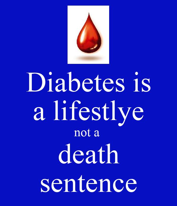 Diabetes is a lifestlye not a  death sentence