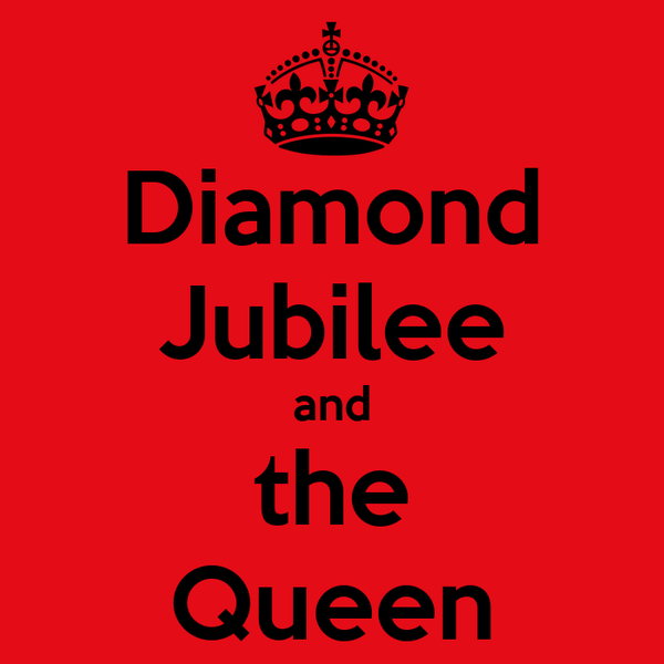 Diamond Jubilee and the Queen