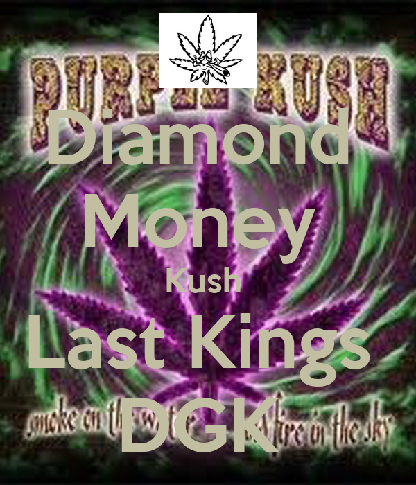 Diamond  Money  Kush  Last Kings  DGK