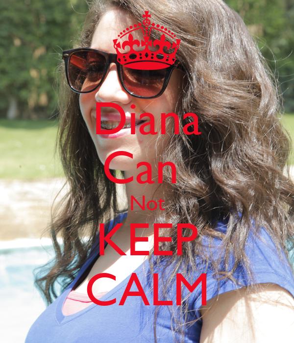 Diana Can  Not KEEP CALM