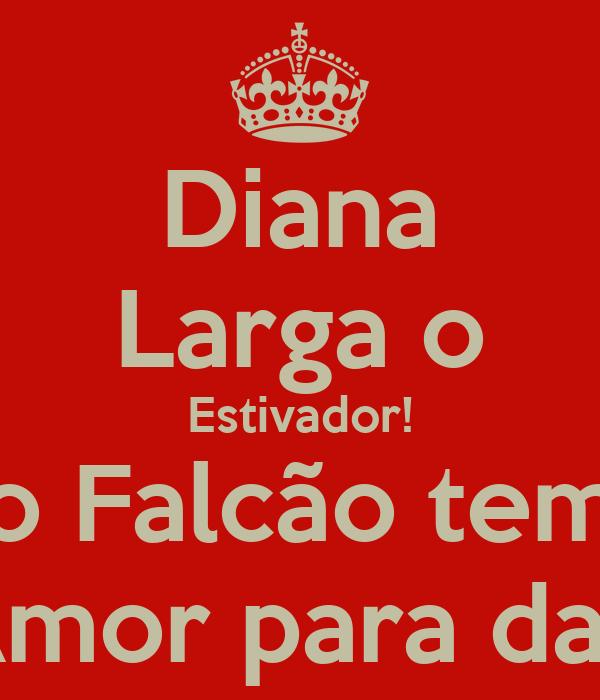 Diana Larga o Estivador! o Falcão tem Amor para dar!