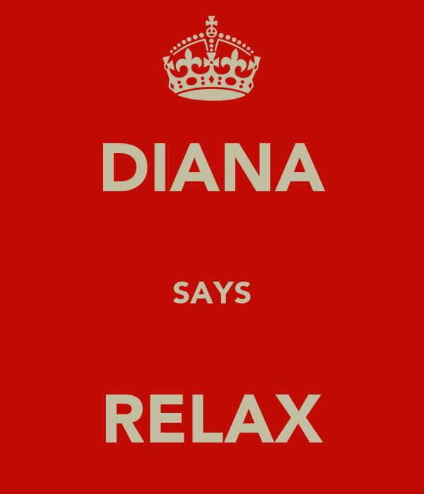 DIANA  SAYS  RELAX