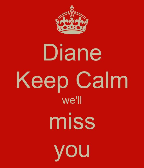 Diane Keep Calm we'll miss you