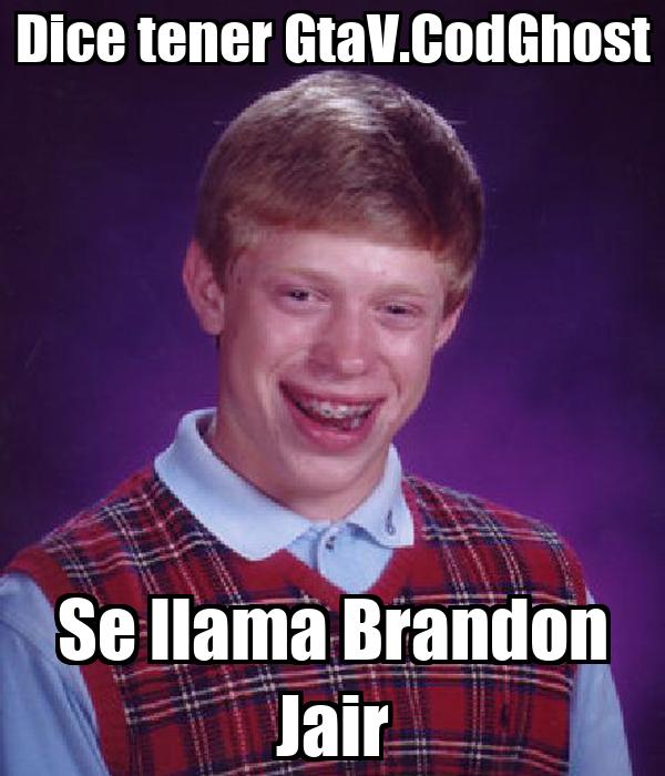 Dice tener GtaV.CodGhost Se llama Brandon Jair