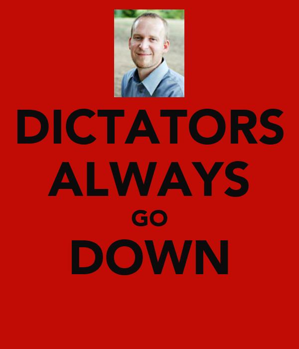DICTATORS ALWAYS GO DOWN