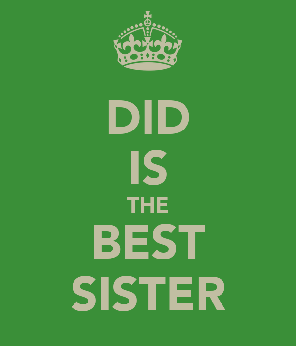 DID IS THE BEST SISTER