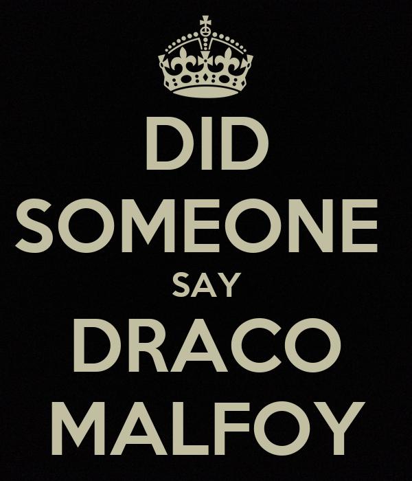 DID SOMEONE  SAY DRACO MALFOY