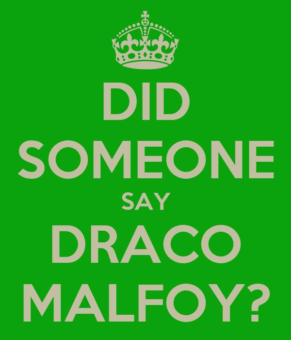 DID SOMEONE SAY DRACO MALFOY?