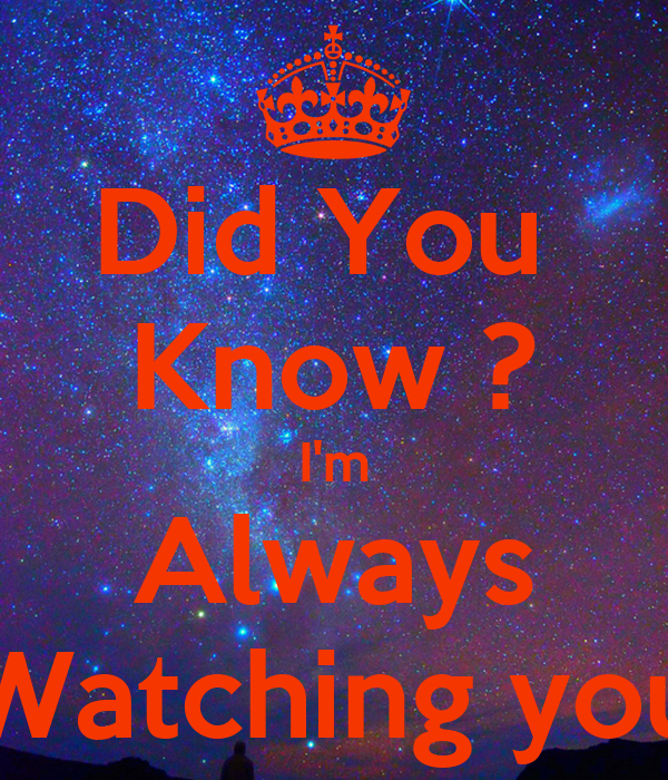 Did You  Know ? I'm Always Watching you