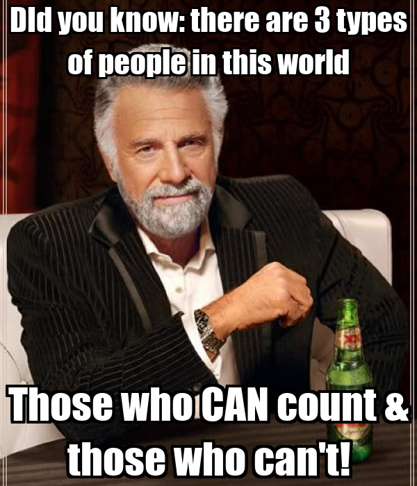 DId you know: there are 3 types of people in this world Those who CAN count & those who can't!