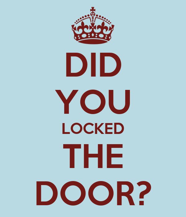 DID YOU LOCKED THE DOOR?