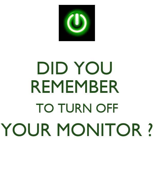 Did You Remember To Turn Off Your Monitor Poster