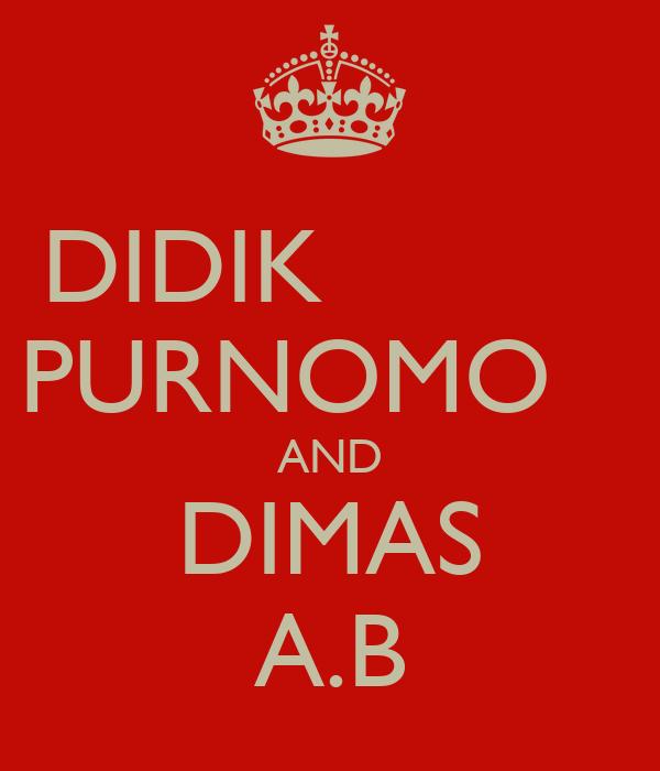DIDIK           PURNOMO    AND DIMAS A.B