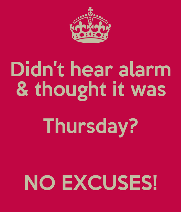Didn't hear alarm & thought it was Thursday?  NO EXCUSES!