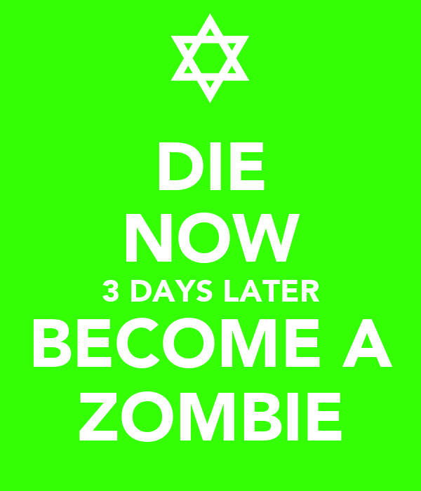 DIE NOW 3 DAYS LATER BECOME A ZOMBIE