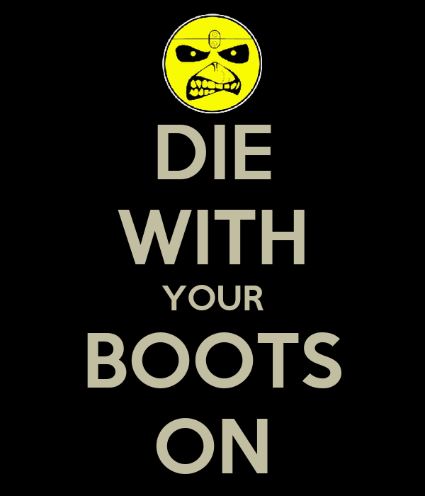 DIE WITH YOUR BOOTS ON