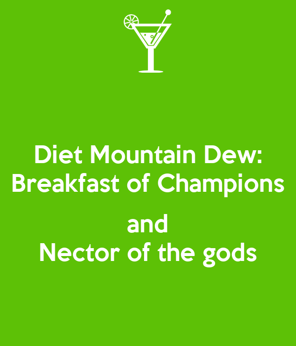 Diet Mountain Dew: Breakfast of Champions  and Nector of the gods