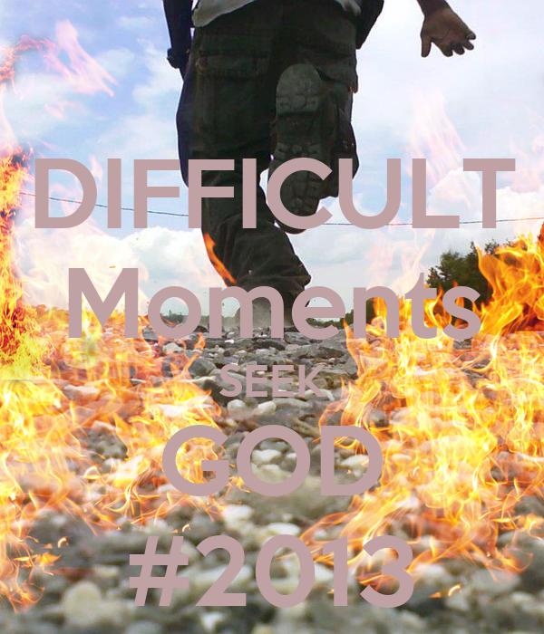 DIFFICULT Moments SEEK GOD #2013