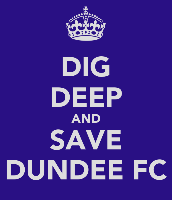 DIG DEEP AND SAVE DUNDEE FC