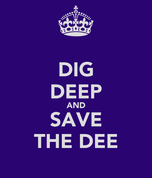 DIG DEEP AND SAVE THE DEE
