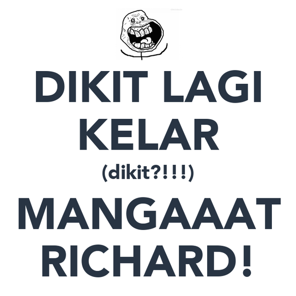 DIKIT LAGI KELAR (dikit?!!!) MANGAAAT RICHARD!