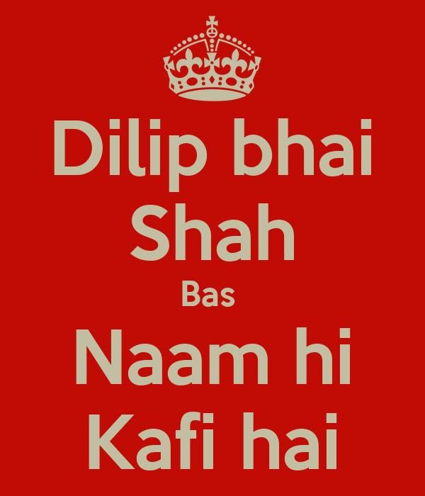 Dilip bhai Shah Bas  Naam hi Kafi hai